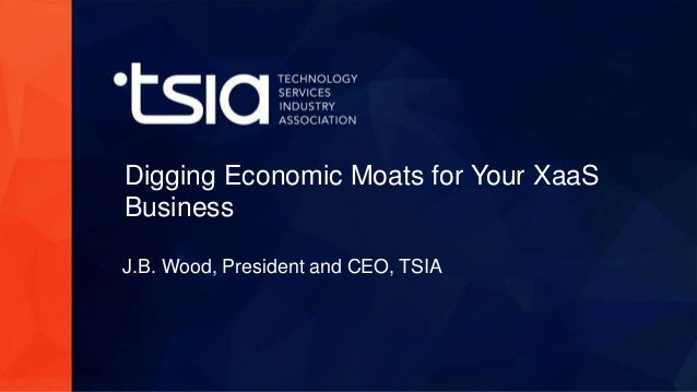 ©2015 Gainsight. All Rights Reserved. Digging Economic Moats for Your XaaS Business J.B. Wood, President and CEO, TSIA
