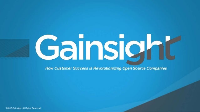 Child-like Joy ©2015 Gainsight. All Rights Reserved. How Customer Success is Revolutionizing Open Source Companies