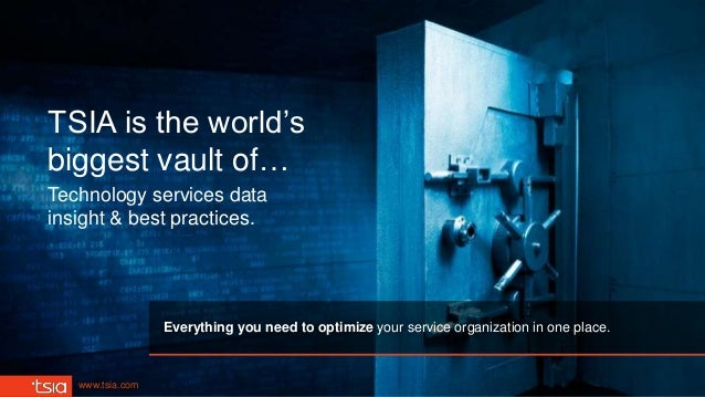 www.tsia.com TSIA is the world's biggest vault of… Technology services data insight & best practices. Everything you need ...