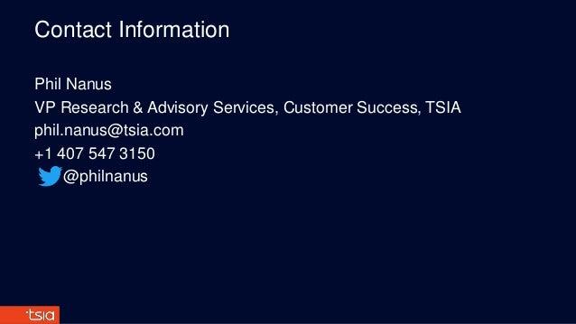 Contact Information Phil Nanus VP Research & Advisory Services, Customer Success, TSIA phil.nanus@tsia.com +1 407 547 3150...