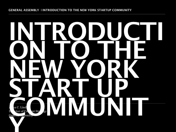 GENERAL ASSEMBLY I INTRODUCTION TO THE NEW YORK STARTUP COMMUNITY   1INTRODUCTION TO THENEW YORKSTART UPCOMMUNITAnna C. Li...