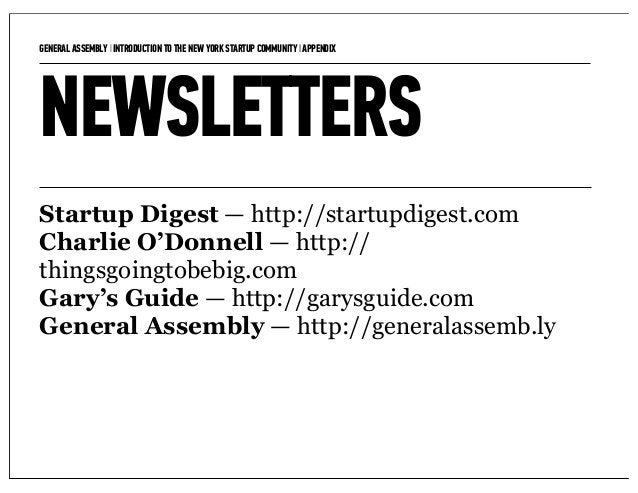 GENERAL ASSEMBLY I INTRODUCTION TO THE NEW YORK STARTUP COMMUNITY I APPENDIX   12NEWSLETTERSStartup Digest — http://startu...