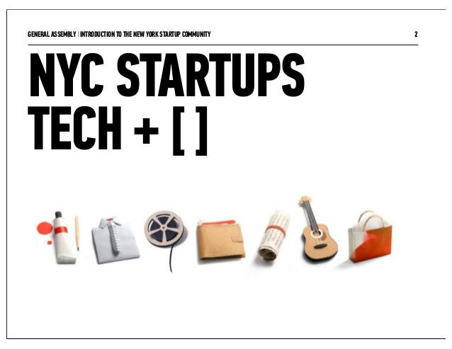 GENERAL ASSEMBLY I INTRODUCTION TO THE NEW YORK STARTUP COMMUNITY   2NYC STARTUPSTECH + [ ]