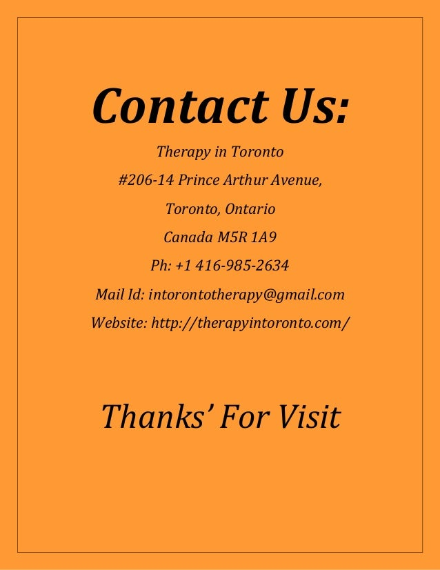 Contact Us: Therapy in Toronto #206-14 Prince Arthur Avenue, Toronto, Ontario Canada M5R 1A9 Ph: +1 416-985-2634 Mail Id: ...
