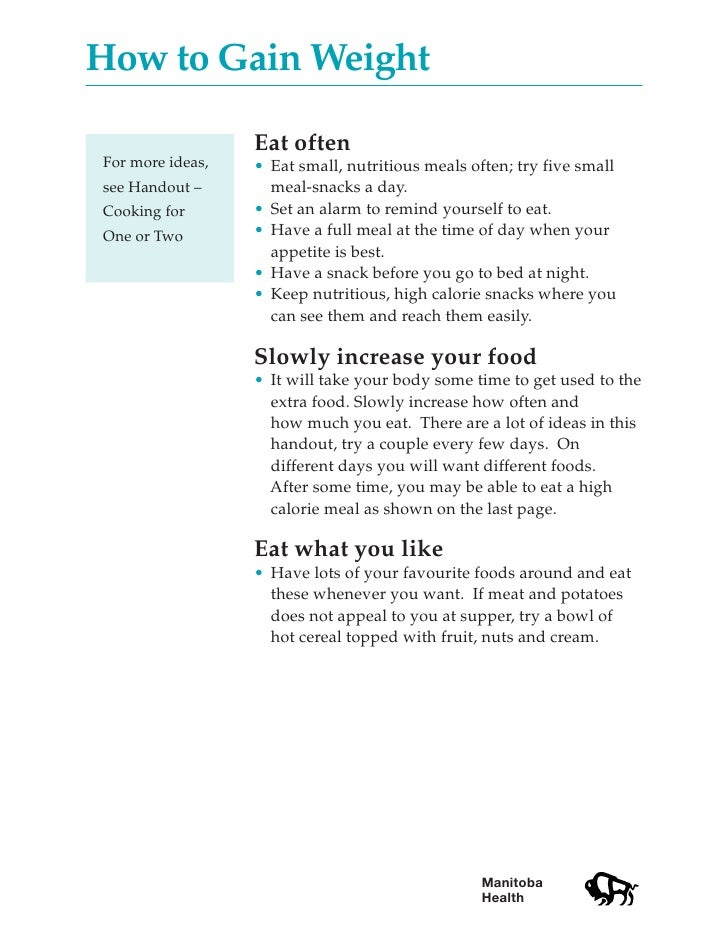 How to Gain Weight                    Eat often For more ideas,   • Eat small, nutritious meals often; try five small see ...