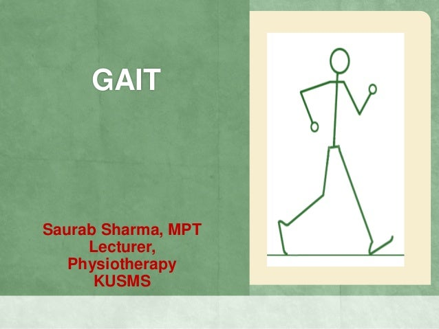GAIT Saurab Sharma, MPT Lecturer, Physiotherapy KUSMS