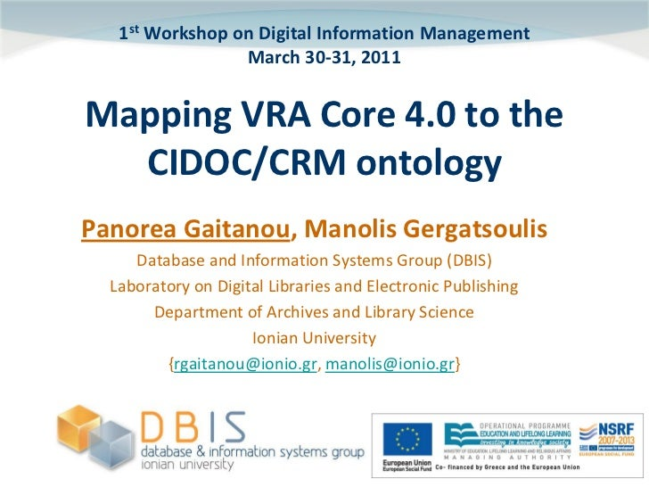 1st Workshop on Digital Information Management                 March 30-31, 2011Mapping VRA Core 4.0 to the  CIDOC/CRM ont...