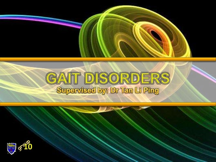 GAIT DISORDERS<br />Supervised by: Dr Tan Li Ping<br />