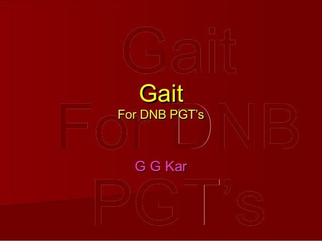 GaitGait For DNBFor DNB PGT'sPGT's GaitGait For DNB PGT'sFor DNB PGT's G G KarG G Kar