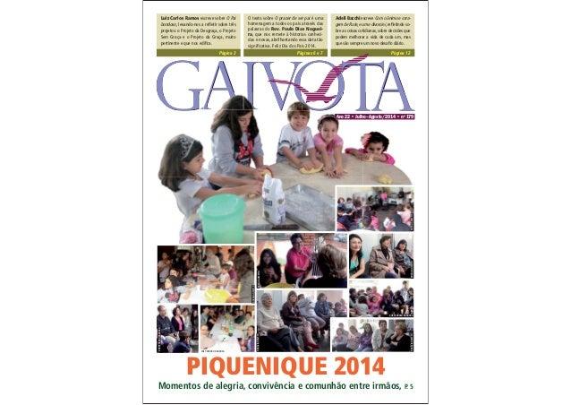 Ano 22 • Julho–Agosto/2014 • nº 179 PIQUENIQUE 2014 Momentos de alegria, convivência e comunhão entre irmãos, P. 5 Luiz Ca...