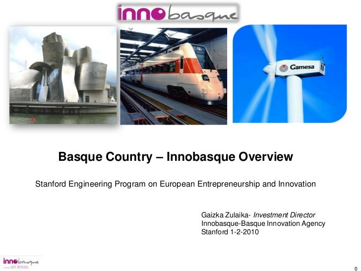 Basque Country – Innobasque Overview<br />Stanford Engineering Program on European Entrepreneurship and Innovation <br />	...