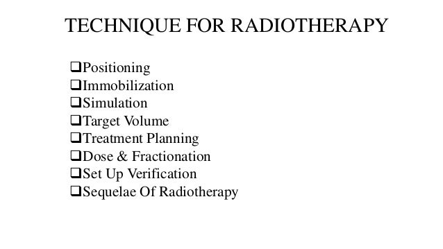 TECHNIQUE FOR RADIOTHERAPY Positioning Immobilization Simulation Target Volume Treatment Planning Dose & Fractionati...
