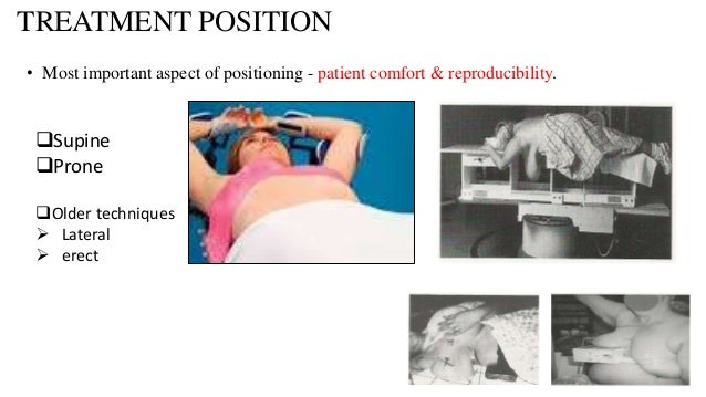 TREATMENT POSITION Supine Prone Older techniques  Lateral  erect • Most important aspect of positioning - patient com...