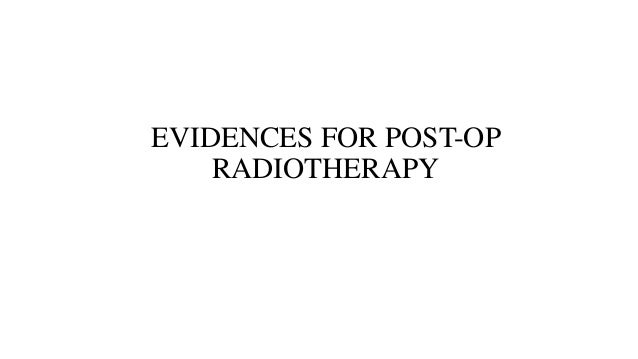 EVIDENCES FOR POST-OP RADIOTHERAPY