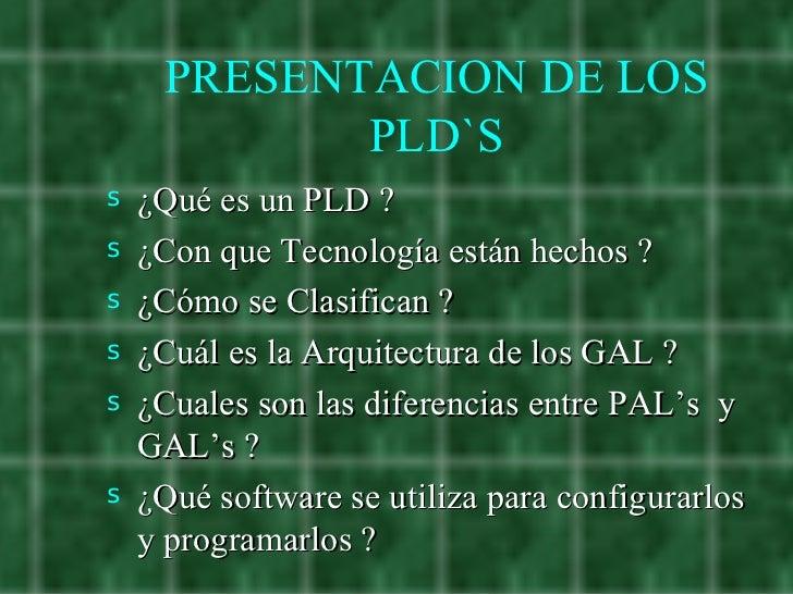 PRESENTACION DE LOS PLD`S <ul><li>¿Qué es un PLD ? </li></ul><ul><li>¿Con que Tecnología están hechos ? </li></ul><ul><li>...