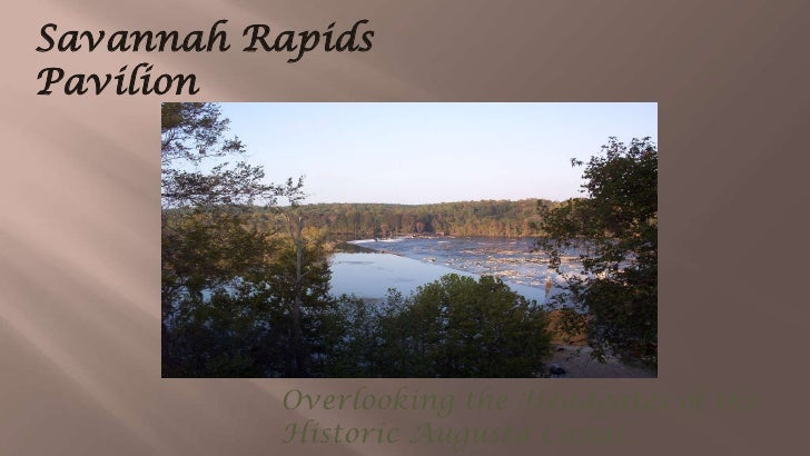 Savannah Rapids Pavilion<br />Overlooking the Headgates of the <br />Historic Augusta Canal…<br />