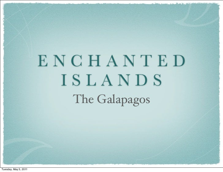 ENCHANTED                        ISLANDS                         The GalapagosTuesday, May 3, 2011
