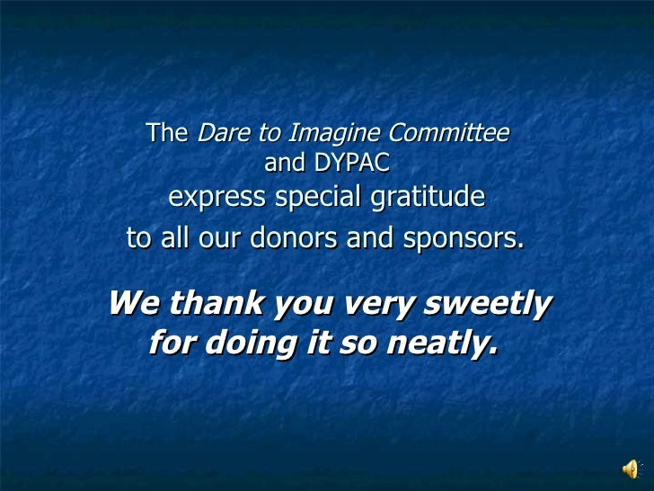 The  Dare to Imagine Committee  and DYPAC  express special gratitude  to all our donors and sponsors.   We thank you very ...