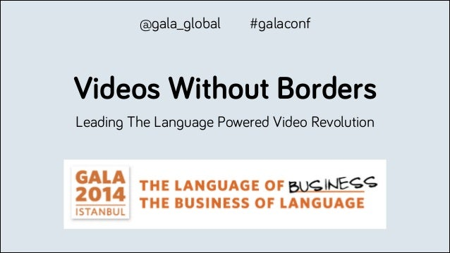 Videos Without Borders Leading The Language Powered Video Revolution @gala_global #galaconf