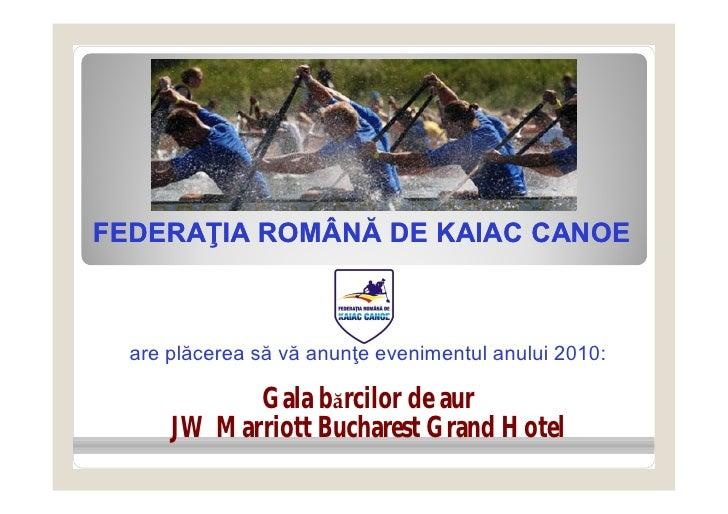 FEDERAŢIA ROMÂNĂ DE KAIAC CANOE  are plăcerea să vă anunţe evenimentul anului 2010:            Gala bărcilor de aur      J...