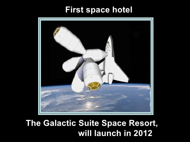 First space hotel The Galactic Suite Space Resort,  will launch in 2012