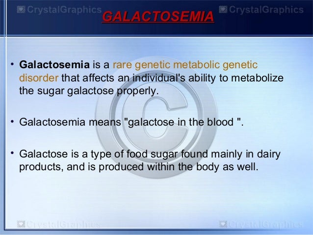 galactosemia a rare milk sugar disorder Galactosemia is a rare, inherited disorder of carbohydrate metabolism that affects the (a sugar contained in milk national organization for rare disorders, inc.