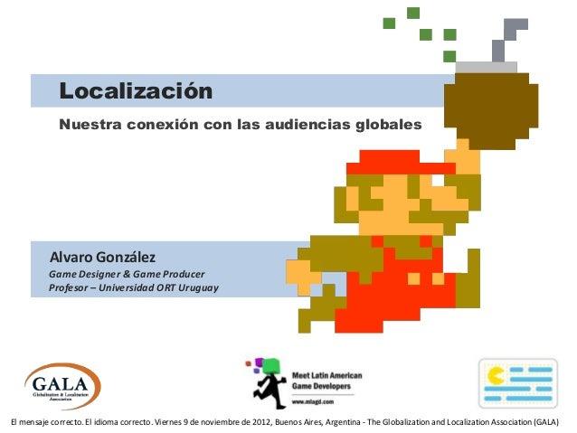 Localización             Nuestra conexión con las audiencias globales          Alvaro González          Game Designer & Ga...