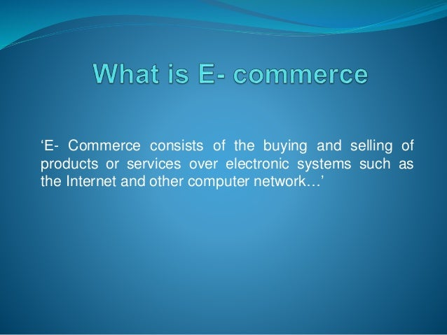 'E- Commerce consists of the buying and selling of products or services over electronic systems such as the Internet and o...
