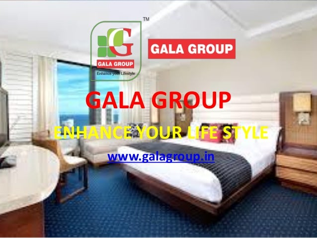 GALA GROUP ENHANCE YOUR LIFE STYLE Www.galagroup.in ...