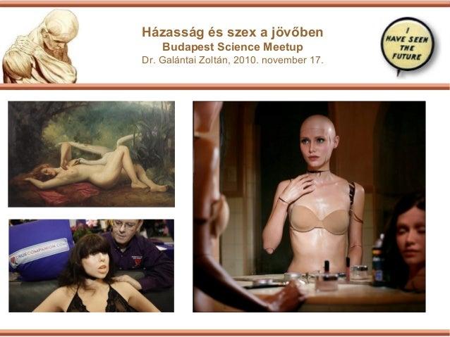 Házasság és szex a jövőben Budapest Science Meetup Dr. Galántai Zoltán, 2010. november 17. KÉRDÉSFELVETÉSEK