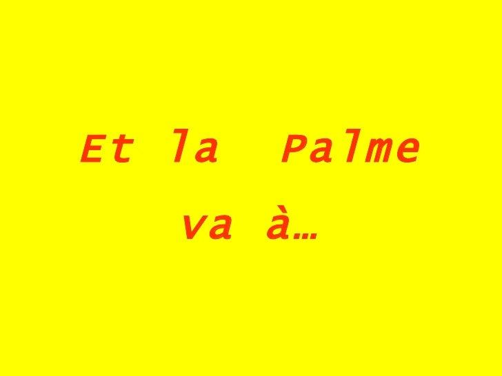 Et la  Palme va à…