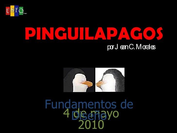 PINGUILAPAGOS por Jean C. Morales 4 de mayo 2010 Fundamentos de Diseño