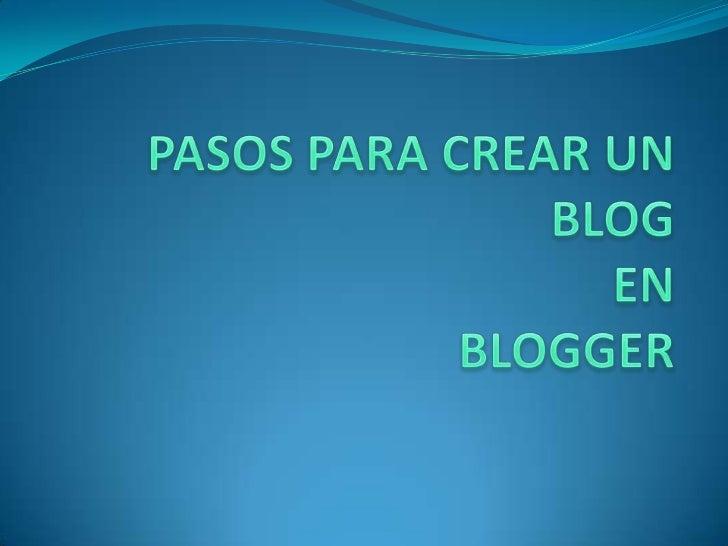 PASOS PARA CREAR UN BLOG EN BLOGGER<br />
