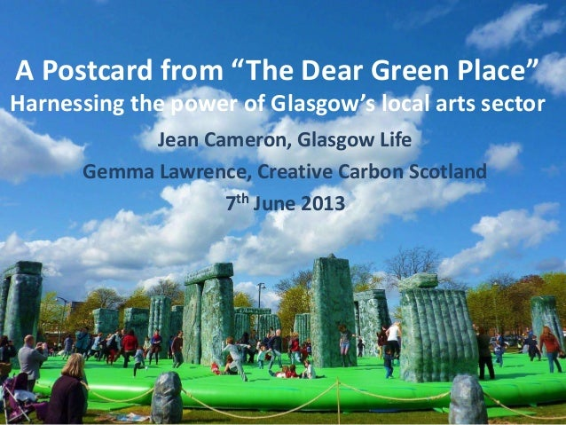 "A Postcard from ""The Dear Green Place""Harnessing the power of Glasgow's local arts sectorJean Cameron, Glasgow LifeGemma L..."