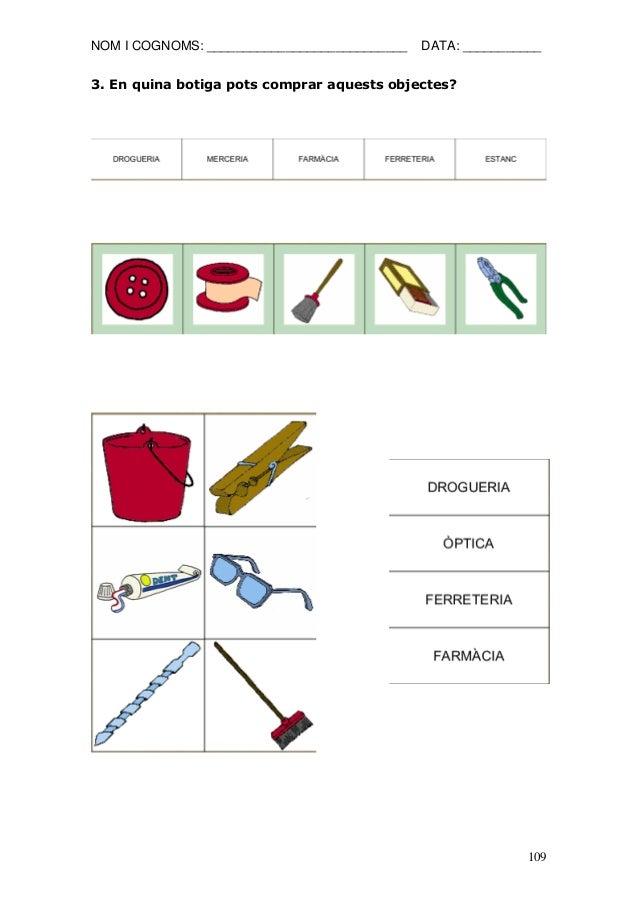 NOM I COGNOMS: ____________________________ DATA: ___________  109  3. En quina botiga pots comprar aquests objectes?