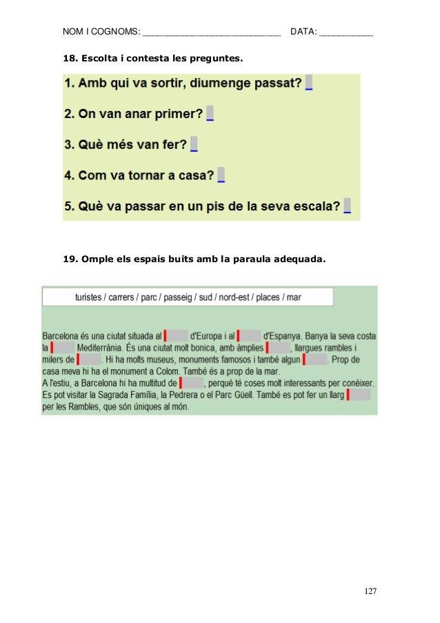 NOM I COGNOMS: ____________________________ DATA: ___________  127  18. Escolta i contesta les preguntes.  19. Omple els e...