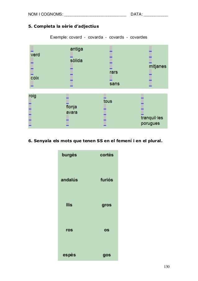 NOM I COGNOMS: ____________________________ DATA: ___________  130  5. Completa la sèrie d'adjectius  6. Senyala els mots ...