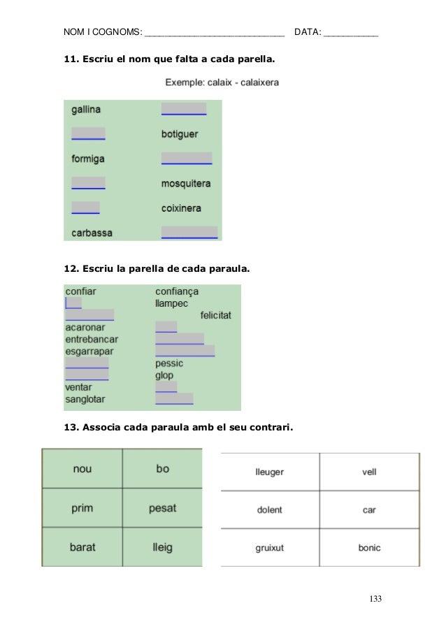 NOM I COGNOMS: ____________________________ DATA: ___________  133  11. Escriu el nom que falta a cada parella.  12. Escri...