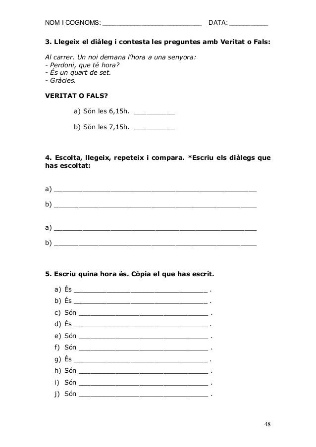 NOM I COGNOMS: ____________________________ DATA: ___________  48  3. Llegeix el diàleg i contesta les preguntes amb Verit...