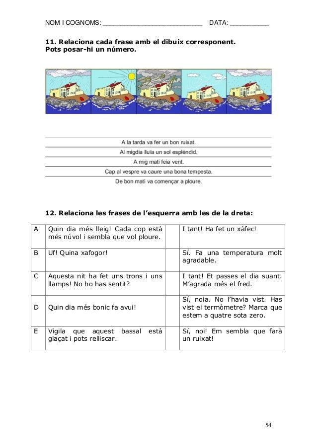 NOM I COGNOMS: ____________________________ DATA: ___________  54  11. Relaciona cada frase amb el dibuix corresponent.  P...