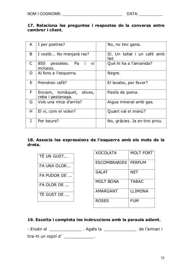 NOM I COGNOMS: ____________________________ DATA: ___________  75  17. Relaciona les preguntes i respostes de la conversa ...