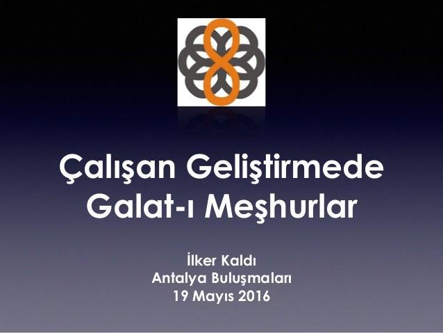 Çalışan Geliştirmede Galat-ı Meşhurlar İlker Kaldı Antalya Buluşmaları 19 Mayıs 2016