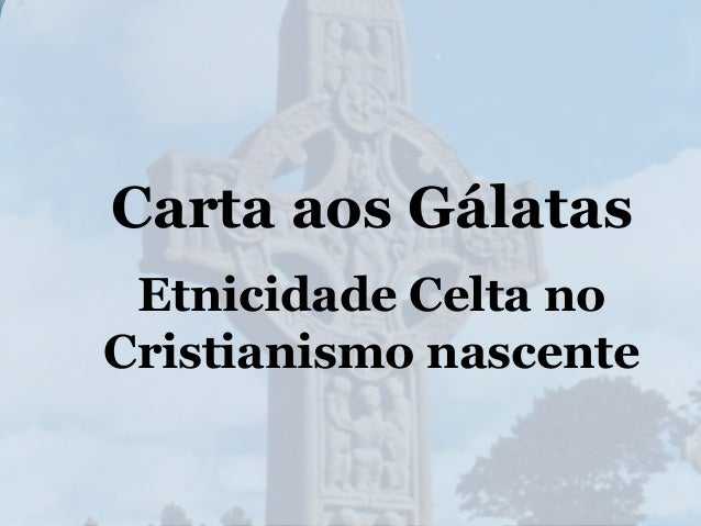 Carta aos Gálatas Etnicidade Celta no Cristianismo nascente