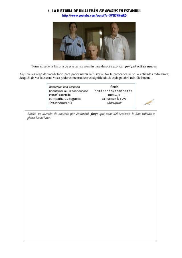 1. LA HISTORIA DE UN ALEMÁN EN APUROS EN ESTAMBUL http://www.youtube.com/watch?v=SVEi7KNutKQ Toma nota de la historia de e...