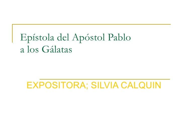 Epístola del Apóstol Pablo a los Gálatas EXPOSITORA; SILVIA CALQUIN