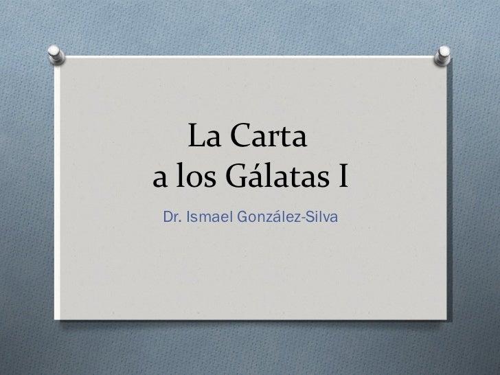 La Carta  a los Gálatas I Dr. Ismael González-Silva