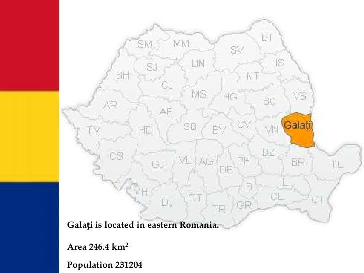Galați is located in eastern Romania.Area 246.4 km2Population 231204