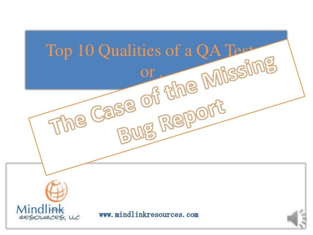 Top 10 Qualities of a QA Tester             or . .       www.mindlinkresources.com