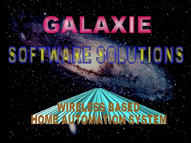 WIRELESS BASED  HOME AUTOMATION SYSTEM GALAXIE  SOFTWARE SOLUTIONS