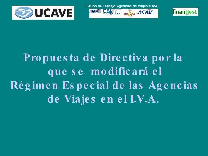 """Propuesta de Directiva por la que se  modificará el Régimen Especial de las Agencias de Viajes en el I.V.A. """" Grupo de Tra..."""